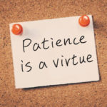 Patience = virtue