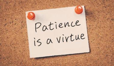 Patience = virtue